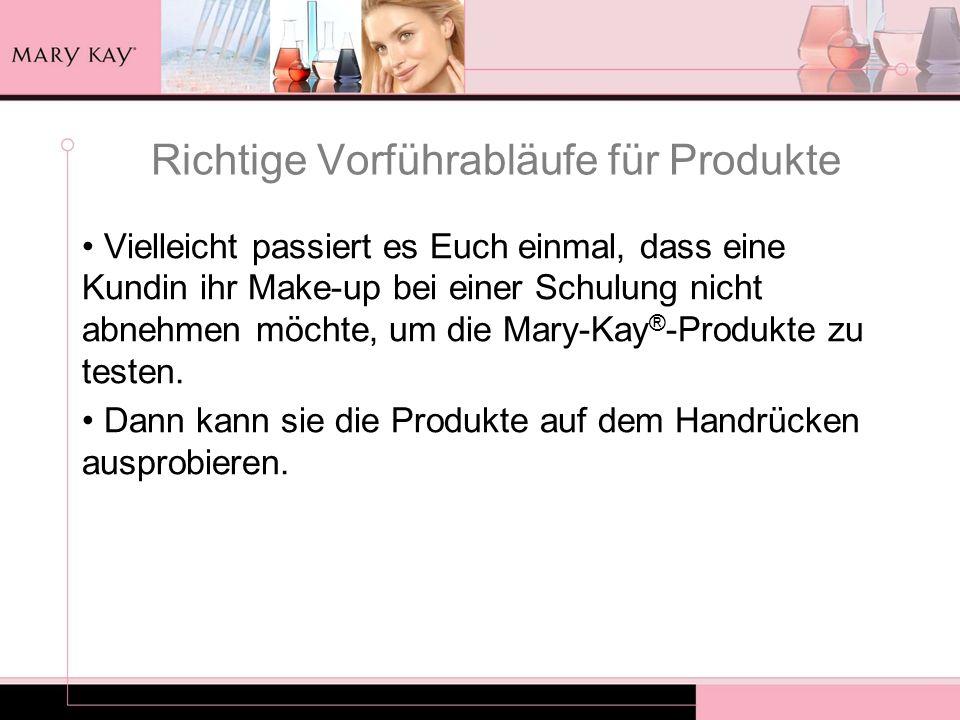 Richtige Vorführabläufe für Produkte Vielleicht passiert es Euch einmal, dass eine Kundin ihr Make-up bei einer Schulung nicht abnehmen möchte, um die