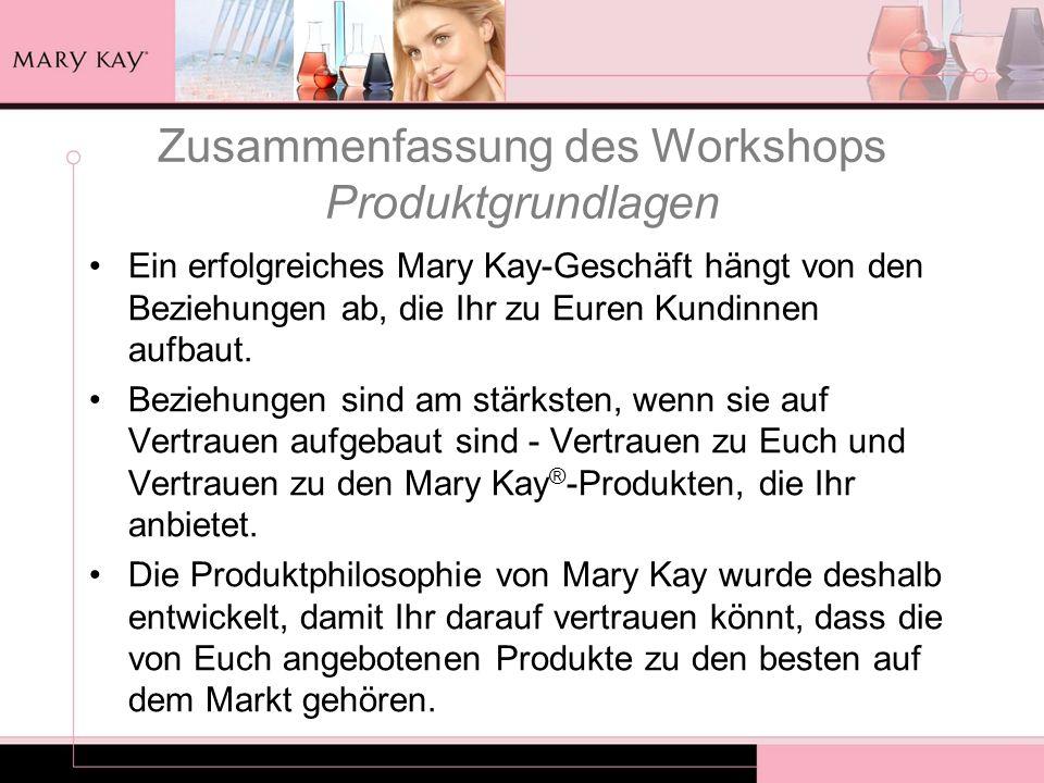 Zusammenfassung des Workshops Produktgrundlagen Ein erfolgreiches Mary Kay-Geschäft hängt von den Beziehungen ab, die Ihr zu Euren Kundinnen aufbaut.