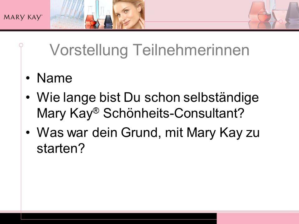 Vorstellung Teilnehmerinnen Name Wie lange bist Du schon selbständige Mary Kay ® Schönheits-Consultant? Was war dein Grund, mit Mary Kay zu starten?