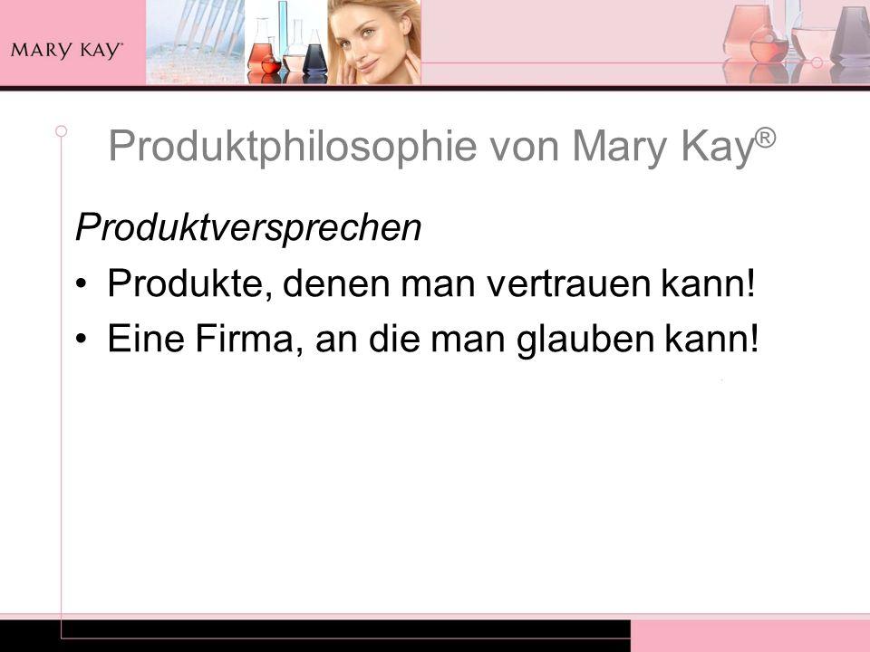Produktphilosophie von Mary Kay ® Produktversprechen Produkte, denen man vertrauen kann! Eine Firma, an die man glauben kann!