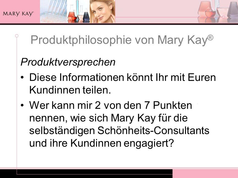 Produktphilosophie von Mary Kay ® Produktversprechen Diese Informationen könnt Ihr mit Euren Kundinnen teilen. Wer kann mir 2 von den 7 Punkten nennen