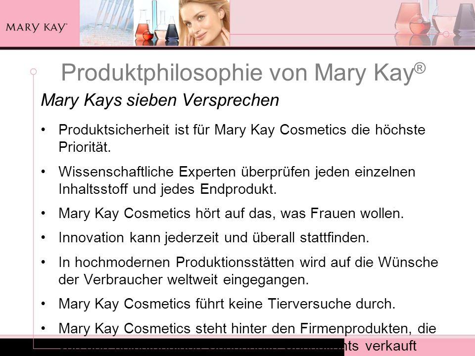 Produktphilosophie von Mary Kay ® Mary Kays sieben Versprechen Produktsicherheit ist für Mary Kay Cosmetics die höchste Priorität. Wissenschaftliche E
