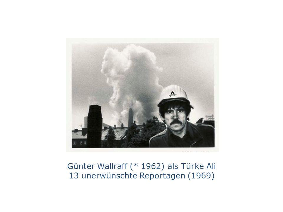 Günter Wallraff (* 1962) als Türke Ali 13 unerwünschte Reportagen (1969)
