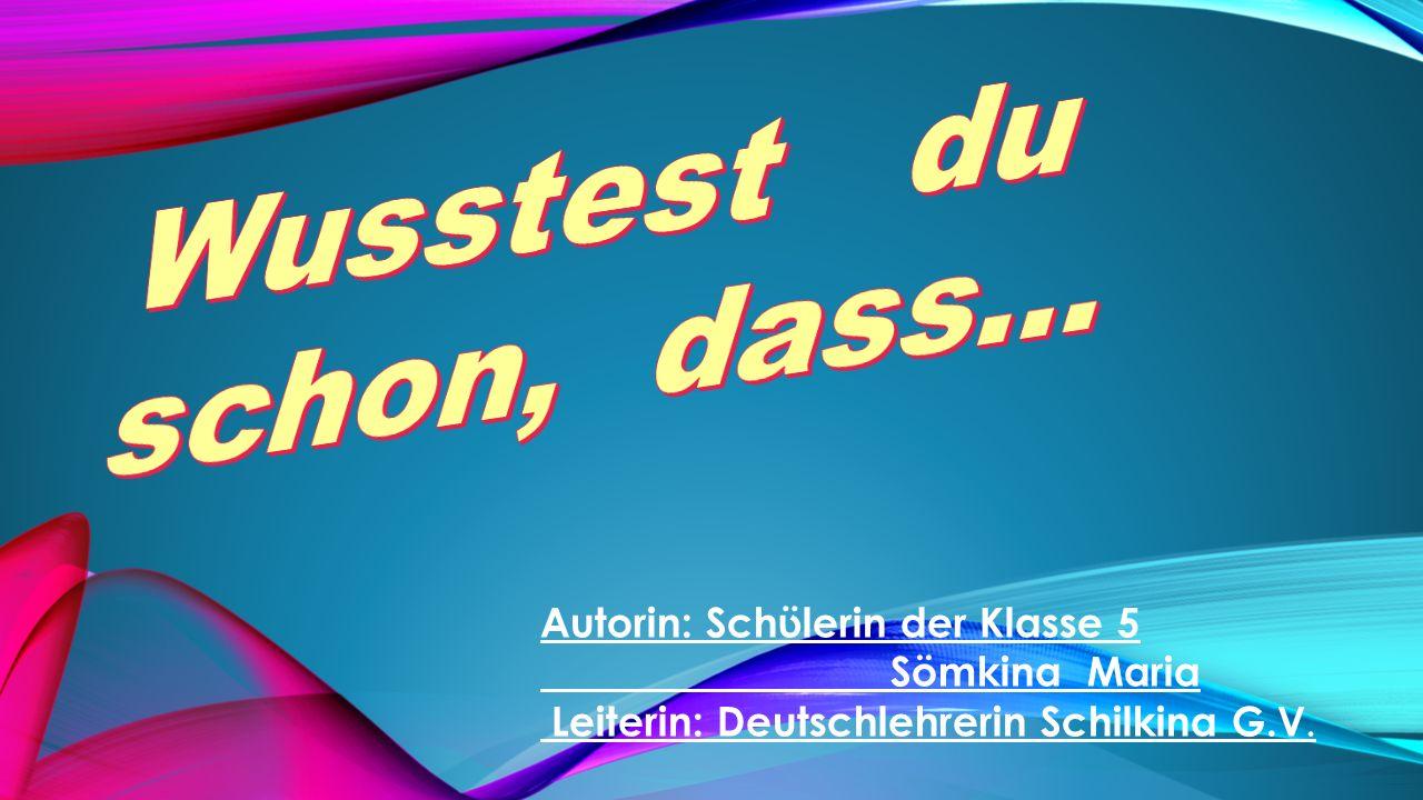 Autorin: Schϋlerin der Klasse 5 Sömkina Maria Leiterin: Deutschlehrerin Schilkina G.V.