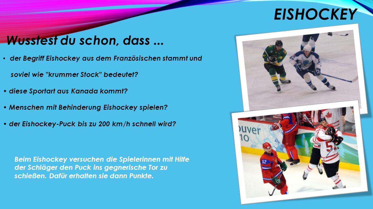 EISHOCKEY Wusstest du schon, dass... der Begriff Eishockey aus dem Französischen stammt und soviel wie