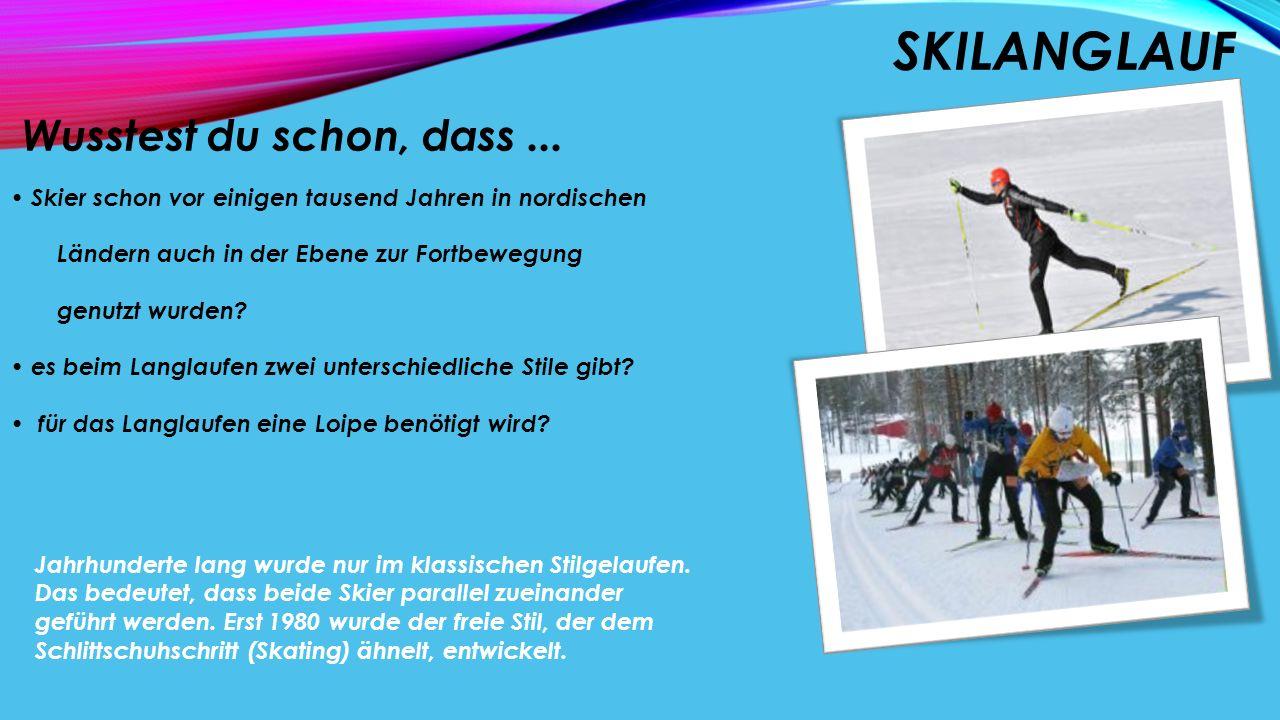 SKILANGLAUF Wusstest du schon, dass... Skier schon vor einigen tausend Jahren in nordischen Ländern auch in der Ebene zur Fortbewegung genutzt wurden?