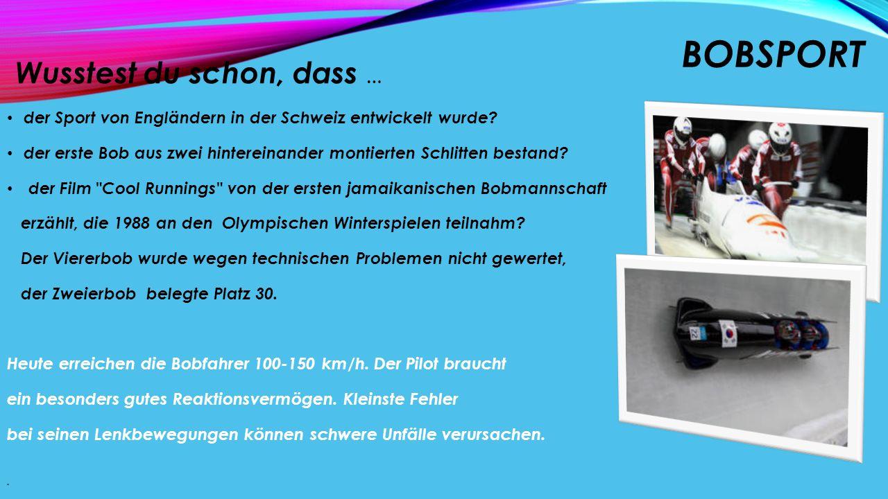 BOBSPORT Wusstest du schon, dass … der Sport von Engländern in der Schweiz entwickelt wurde? der erste Bob aus zwei hintereinander montierten Schlitte