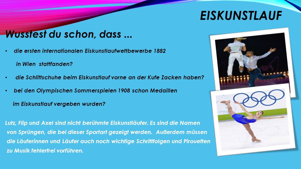 EISKUNSTLAUF Wusstest du schon, dass... die ersten internationalen Eiskunstlaufwettbewerbe 1882 in Wien stattfanden? die Schlittschuhe beim Eiskunstla