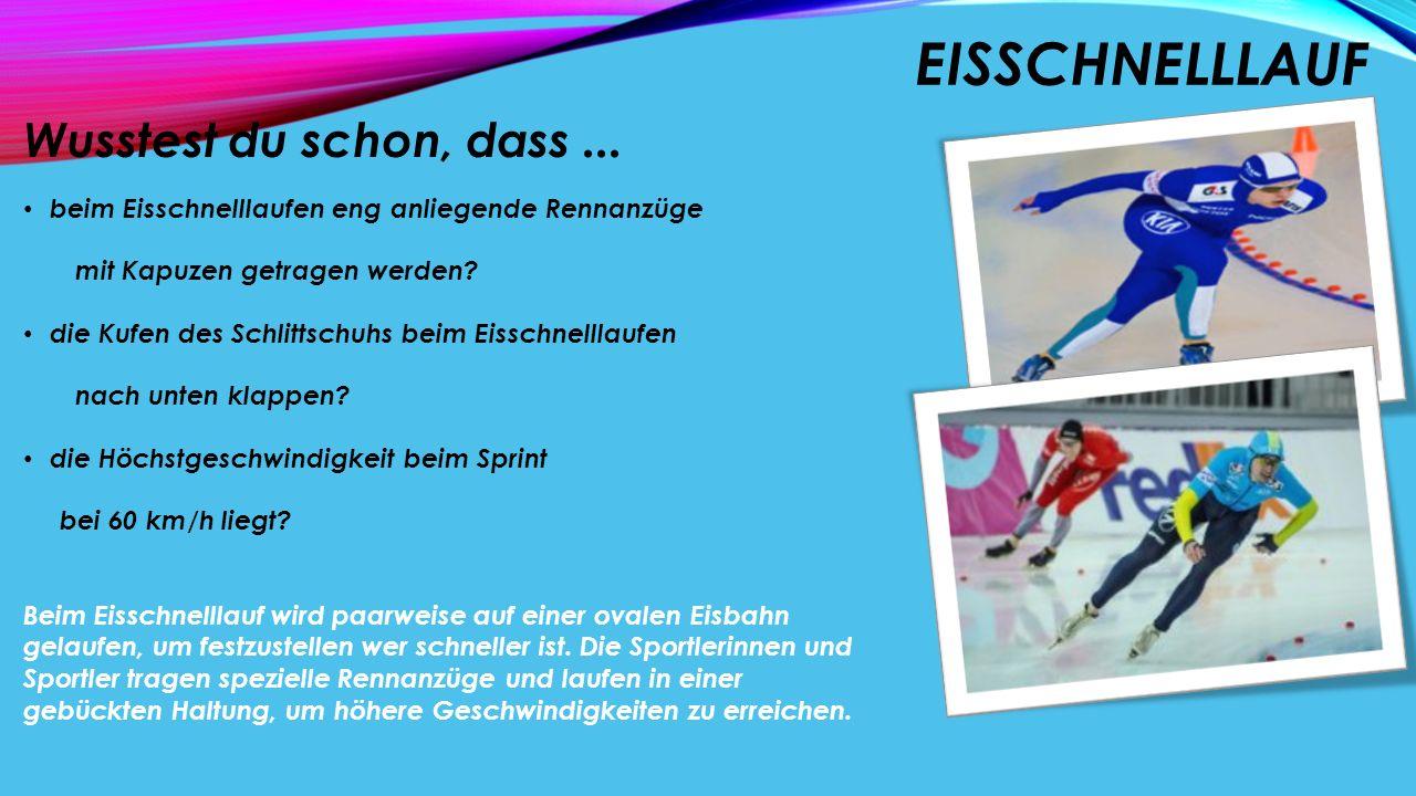 EISSCHNELLLAUF Wusstest du schon, dass... beim Eisschnelllaufen eng anliegende Rennanzüge mit Kapuzen getragen werden? die Kufen des Schlittschuhs bei