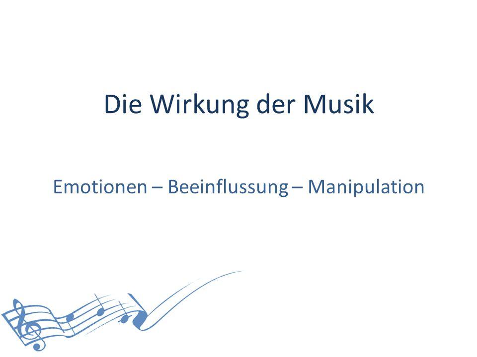 Die Wirkung der Musik Emotionen – Beeinflussung – Manipulation