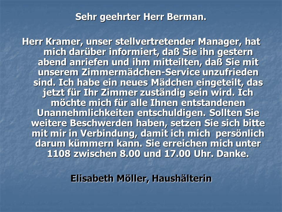 Sehr geehrter Herr Berman. Herr Kramer, unser stellvertretender Manager, hat mich darüber informiert, daß Sie ihn gestern abend anriefen und ihm mitte