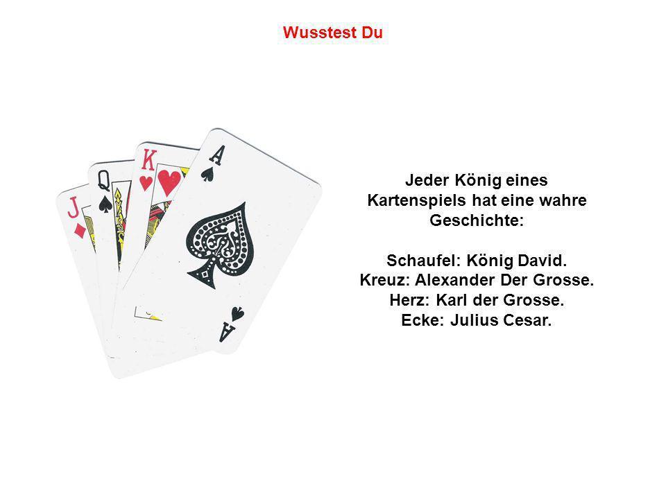 Jeder König eines Kartenspiels hat eine wahre Geschichte: Schaufel: König David. Kreuz: Alexander Der Grosse. Herz: Karl der Grosse. Ecke: Julius Cesa