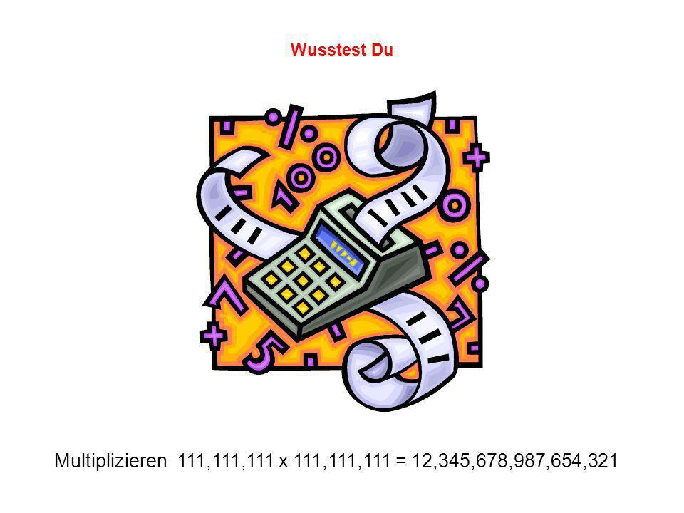 Multiplizieren 111,111,111 x 111,111,111 = 12,345,678,987,654,321 Wusstest Du