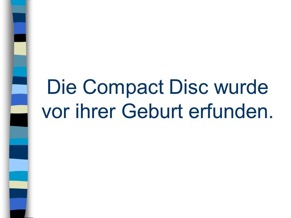 Die Compact Disc wurde vor ihrer Geburt erfunden.