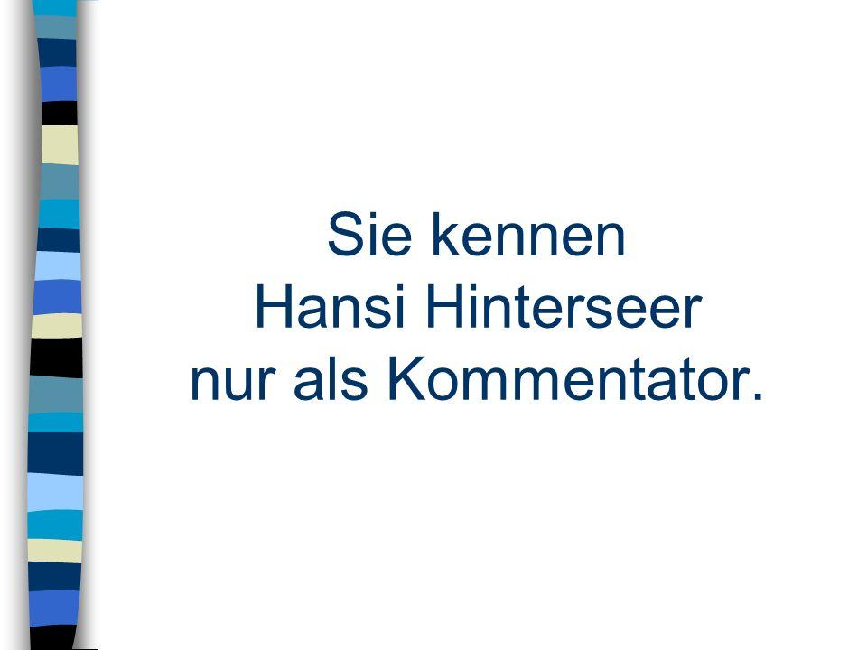 Sie kennen Hansi Hinterseer nur als Kommentator.