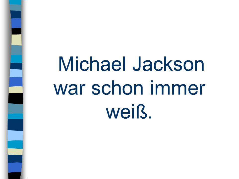 Michael Jackson war schon immer weiß.