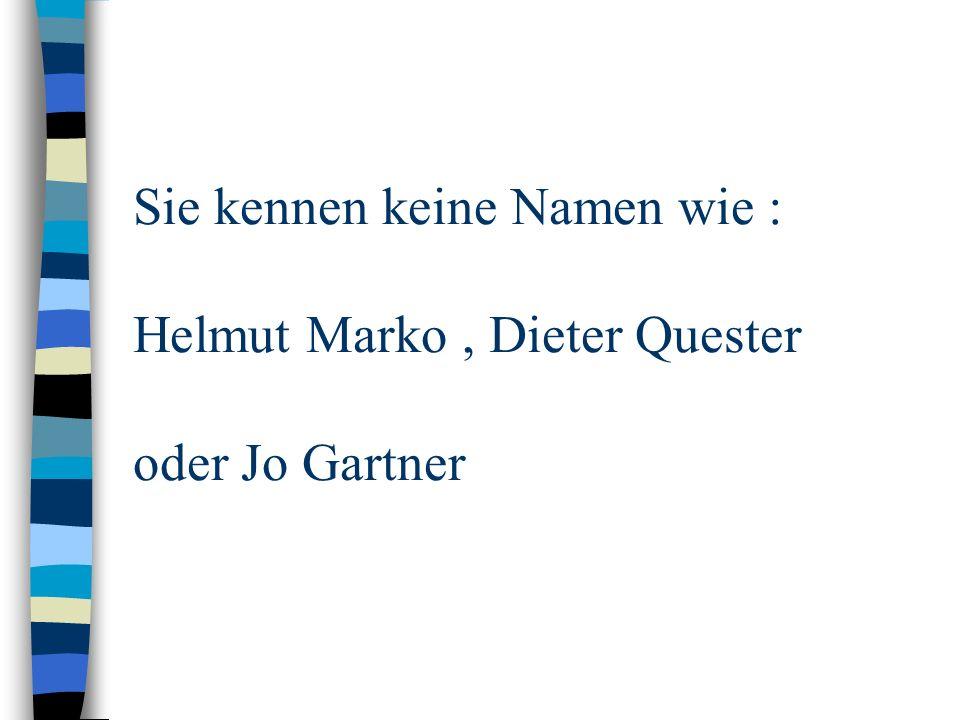 Sie kennen keine Namen wie : Helmut Marko, Dieter Quester oder Jo Gartner