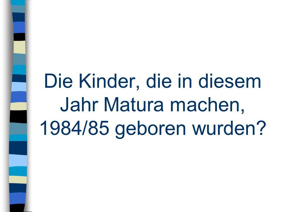 Die Kinder, die in diesem Jahr Matura machen, 1984/85 geboren wurden