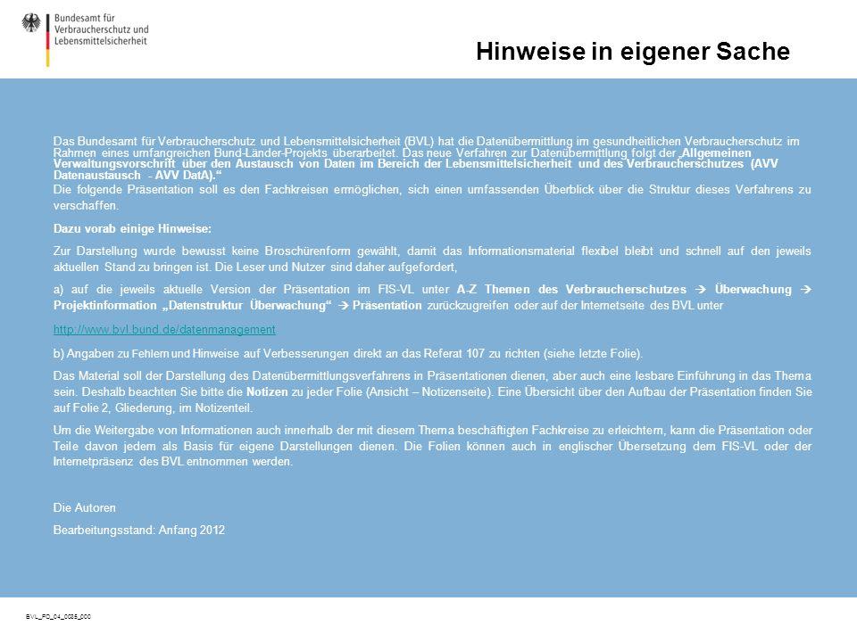 Seite 0 BVL_FO_04_0035_000 Seite 0 Hinweise in eigener Sache Das Bundesamt für Verbraucherschutz und Lebensmittelsicherheit (BVL) hat die Datenübermittlung im gesundheitlichen Verbraucherschutz im Rahmen eines umfangreichen Bund-Länder-Projekts überarbeitet.