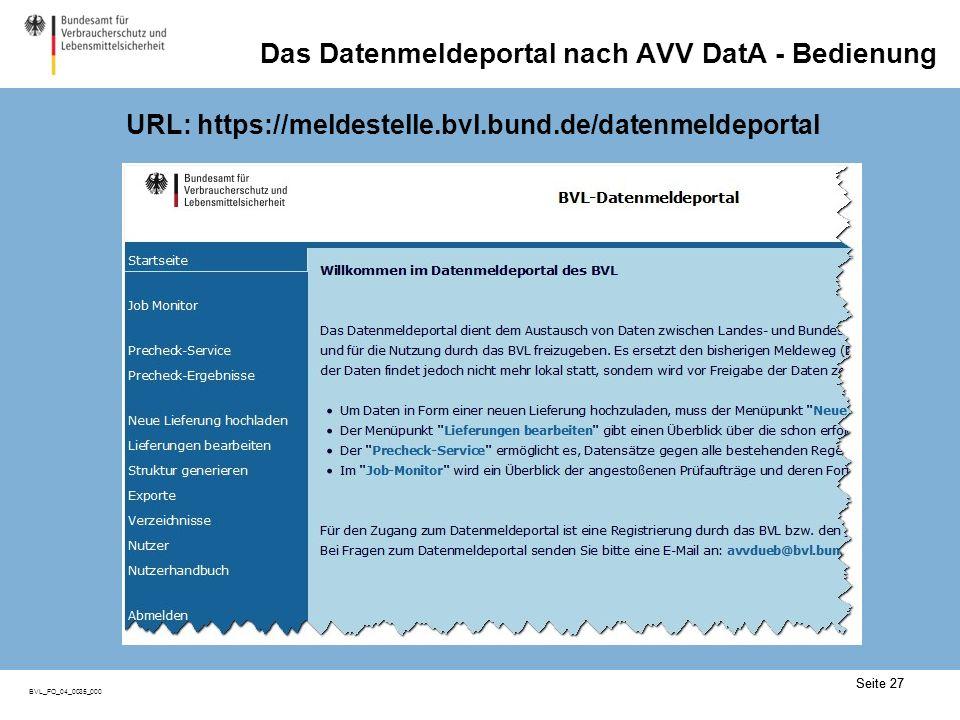 Seite 27 BVL_FO_04_0035_000 Seite 27 Das Datenmeldeportal nach AVV DatA - Bedienung URL: https://meldestelle.bvl.bund.de/datenmeldeportal