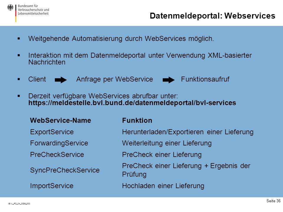 BVL_FO_04_0035_000 Datenmeldeportal: Webservices Weitgehende Automatisierung durch WebServices möglich. Interaktion mit dem Datenmeldeportal unter Ver