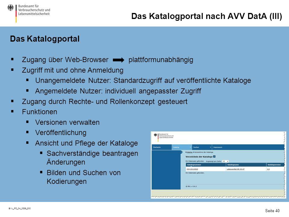 BVL_FO_04_0035_000 Das Katalogportal nach AVV DatA (III) Seite 40 Das Katalogportal Zugang über Web-Browser plattformunabhängig Zugriff mit und ohne A