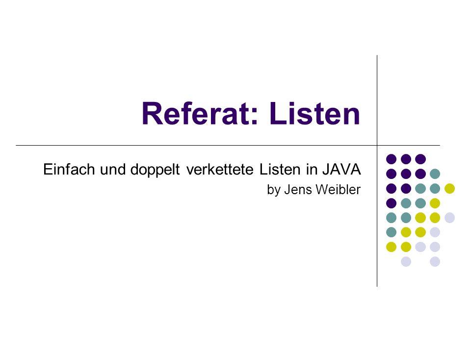 Referat: Listen Einfach und doppelt verkettete Listen in JAVA by Jens Weibler
