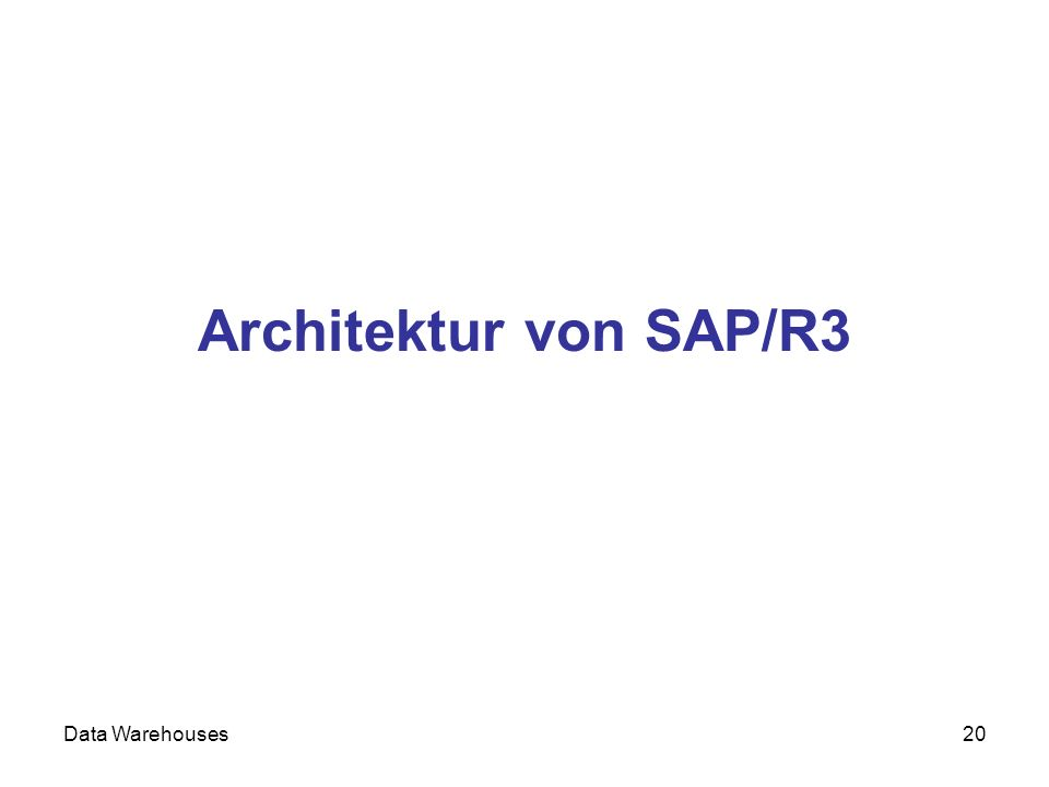 Data Warehouses20 Architektur von SAP/R3