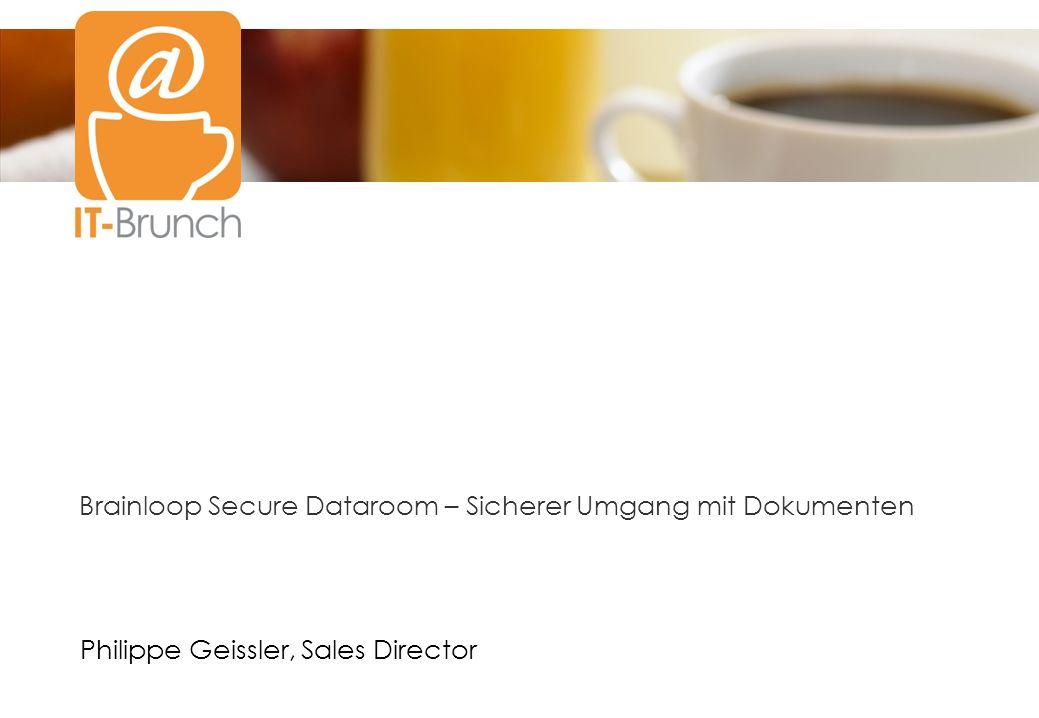 Titel1 Titel2 Brainloop Secure Dataroom – Sicherer Umgang mit Dokumenten Philippe Geissler, Sales Director