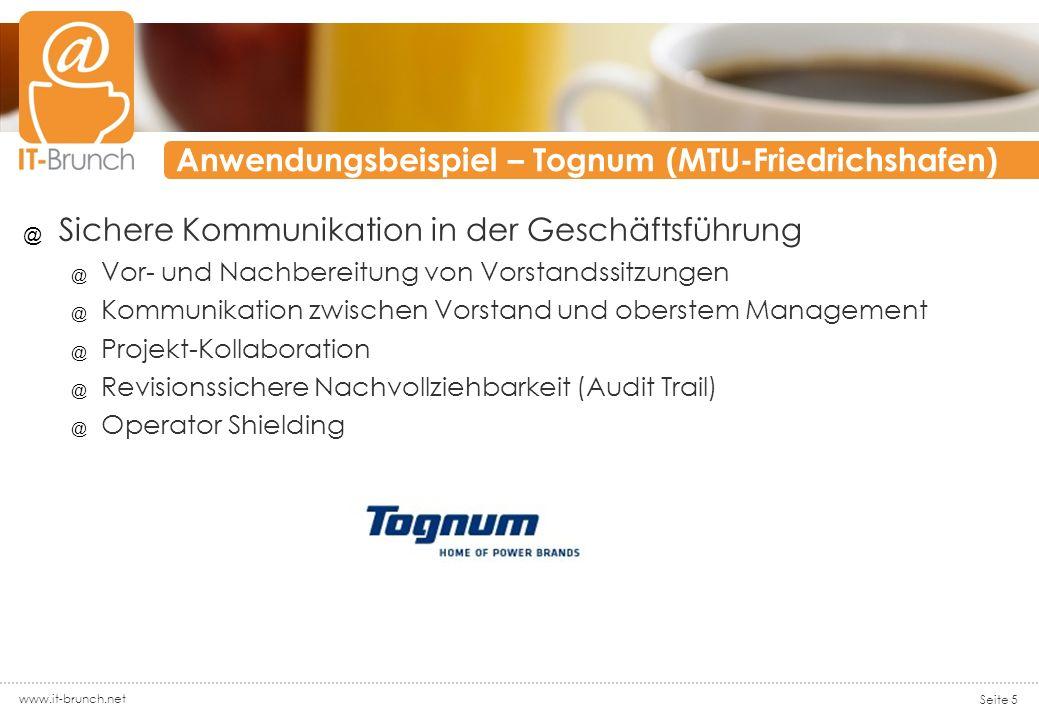 Anwendungsbeispiel – Tognum (MTU-Friedrichshafen) @ Sichere Kommunikation in der Geschäftsführung @ Vor- und Nachbereitung von Vorstandssitzungen @ Kommunikation zwischen Vorstand und oberstem Management @ Projekt-Kollaboration @ Revisionssichere Nachvollziehbarkeit (Audit Trail) @ Operator Shielding www.it-brunch.net Seite 5
