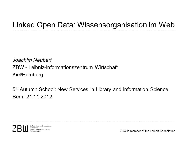 ZBW is member of the Leibniz Association Linked Open Data: Wissensorganisation im Web Joachim Neubert ZBW - Leibniz-Informationszentrum Wirtschaft Kie