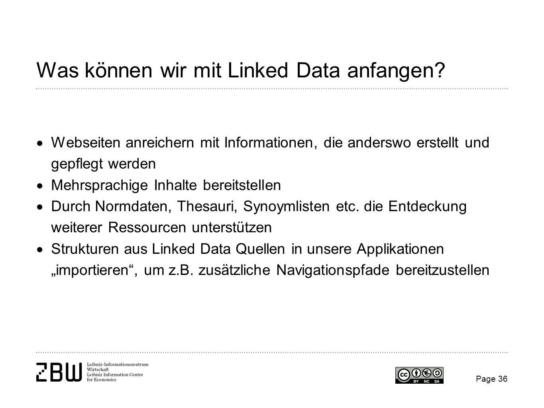 Page 36 Was können wir mit Linked Data anfangen? Webseiten anreichern mit Informationen, die anderswo erstellt und gepflegt werden Mehrsprachige Inhal