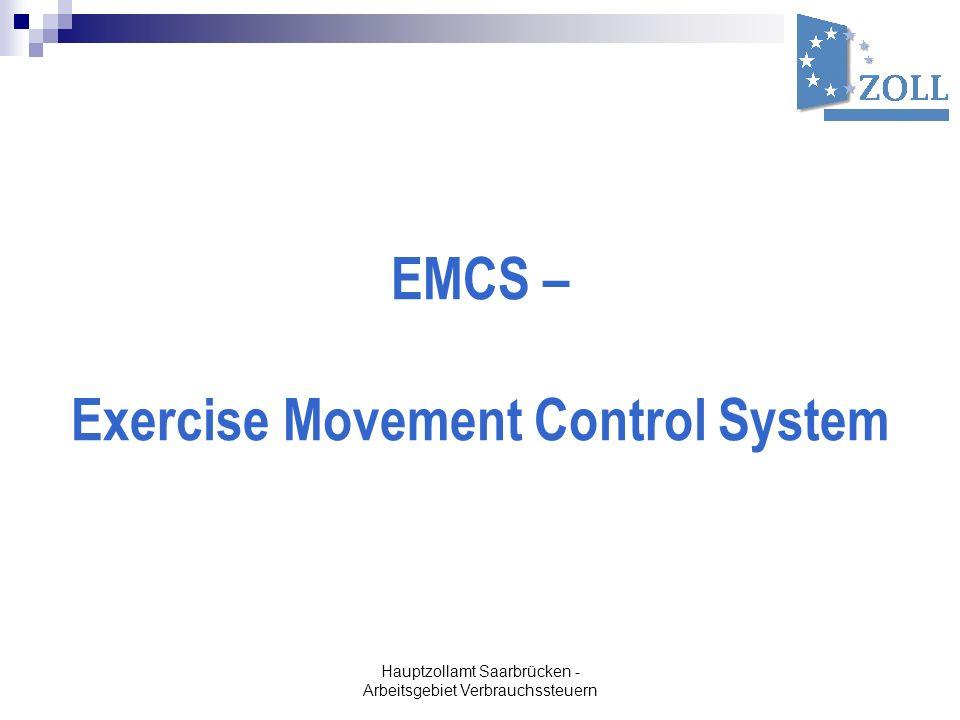 Hauptzollamt Saarbrücken - Arbeitsgebiet Verbrauchssteuern EMCS – Exercise Movement Control System