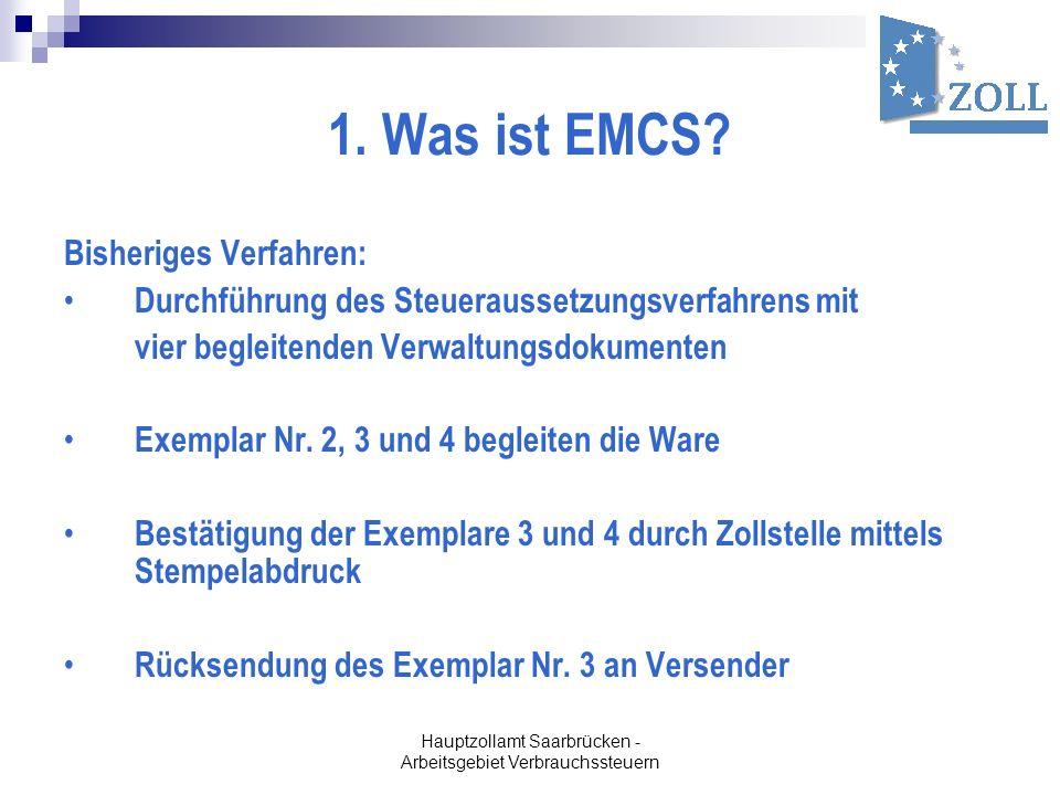 Hauptzollamt Saarbrücken - Arbeitsgebiet Verbrauchssteuern 1. Was ist EMCS? Bisheriges Verfahren: Durchführung des Steueraussetzungsverfahrens mit vie