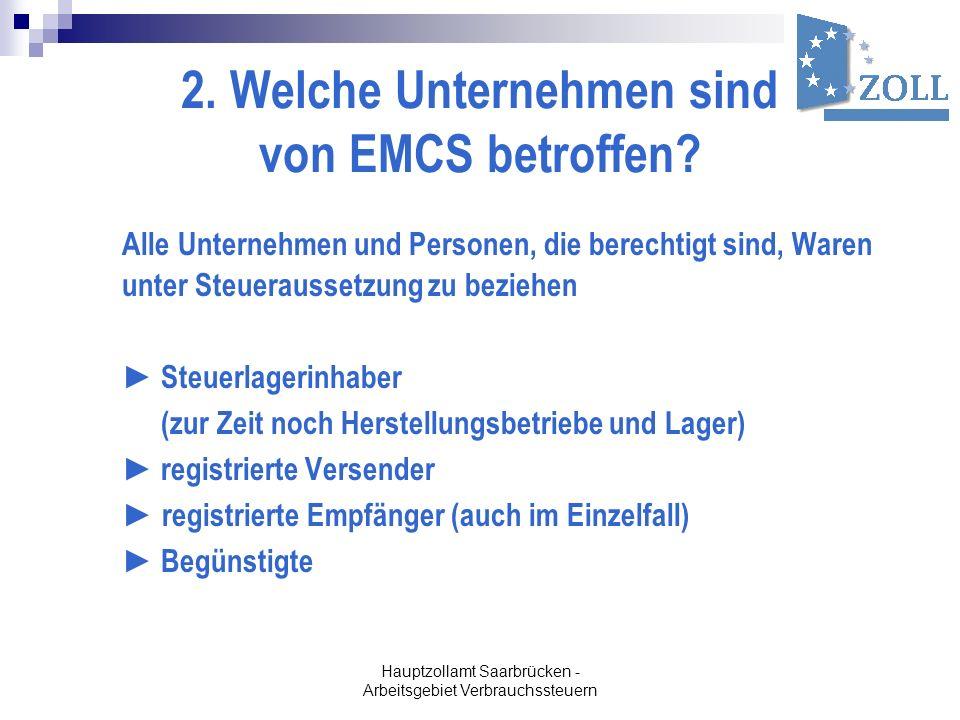 Hauptzollamt Saarbrücken - Arbeitsgebiet Verbrauchssteuern 2. Welche Unternehmen sind von EMCS betroffen? Alle Unternehmen und Personen, die berechtig