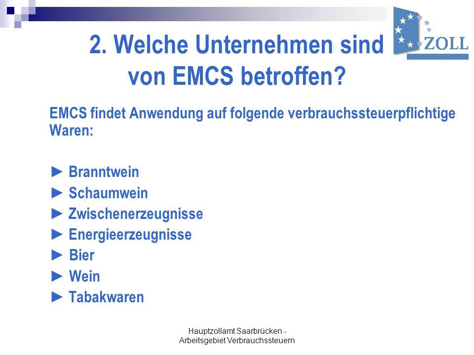 Hauptzollamt Saarbrücken - Arbeitsgebiet Verbrauchssteuern 2. Welche Unternehmen sind von EMCS betroffen? EMCS findet Anwendung auf folgende verbrauch