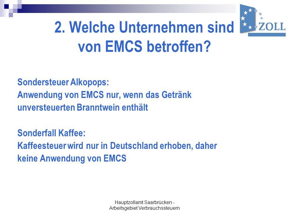 Hauptzollamt Saarbrücken - Arbeitsgebiet Verbrauchssteuern 2. Welche Unternehmen sind von EMCS betroffen? Sondersteuer Alkopops: Anwendung von EMCS nu