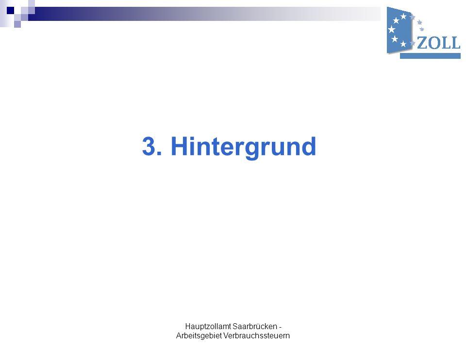 Hauptzollamt Saarbrücken - Arbeitsgebiet Verbrauchssteuern 3. Hintergrund