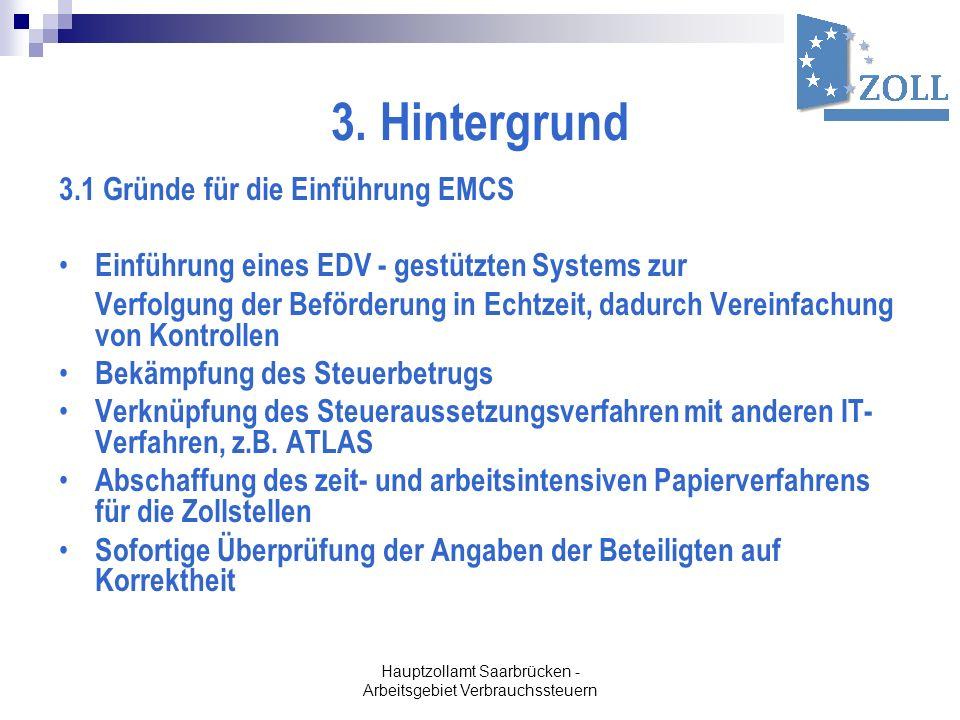 Hauptzollamt Saarbrücken - Arbeitsgebiet Verbrauchssteuern 3. Hintergrund 3.1 Gründe für die Einführung EMCS Einführung eines EDV - gestützten Systems