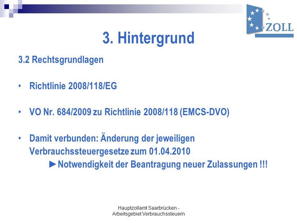 Hauptzollamt Saarbrücken - Arbeitsgebiet Verbrauchssteuern 3. Hintergrund 3.2 Rechtsgrundlagen Richtlinie 2008/118/EG VO Nr. 684/2009 zu Richtlinie 20