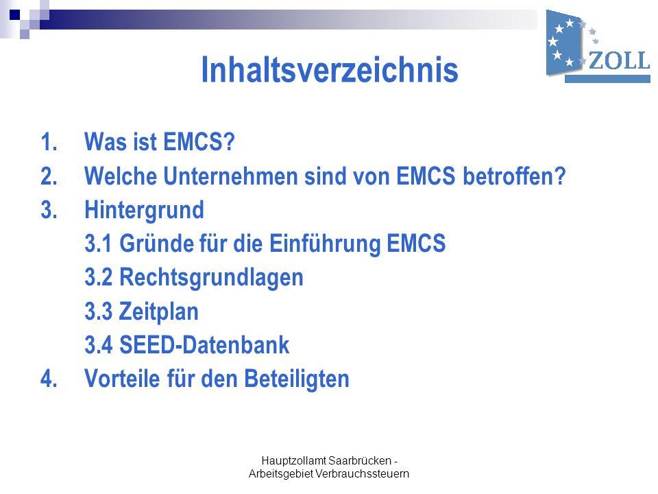 Hauptzollamt Saarbrücken - Arbeitsgebiet Verbrauchssteuern Inhaltsverzeichnis 1.Was ist EMCS? 2.Welche Unternehmen sind von EMCS betroffen? 3.Hintergr