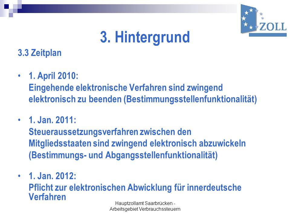 Hauptzollamt Saarbrücken - Arbeitsgebiet Verbrauchssteuern 3. Hintergrund 3.3 Zeitplan 1. April 2010: Eingehende elektronische Verfahren sind zwingend