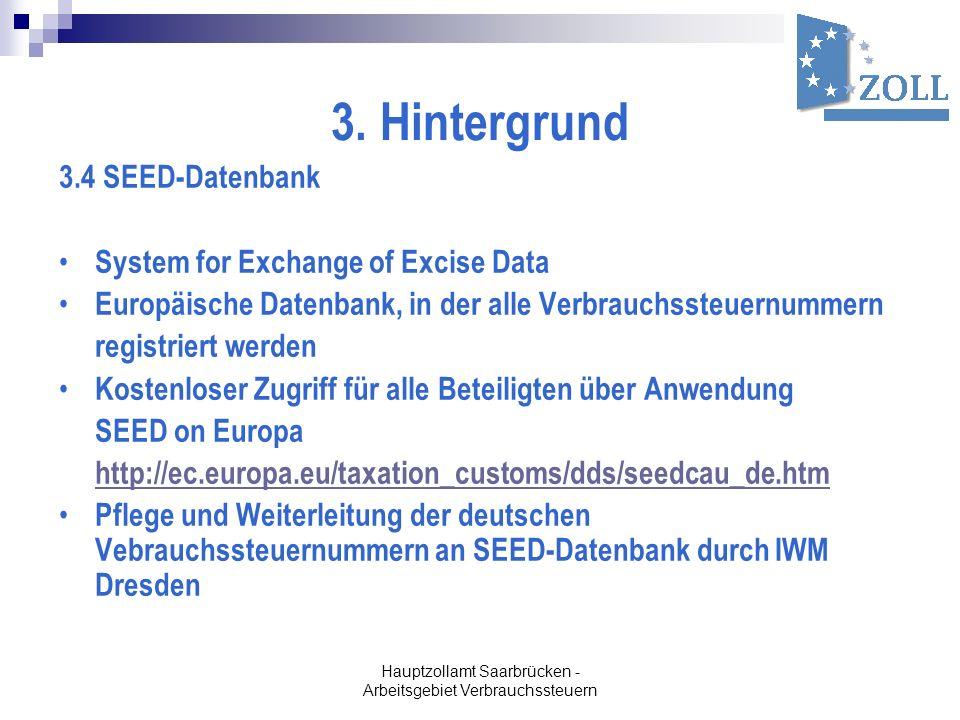 Hauptzollamt Saarbrücken - Arbeitsgebiet Verbrauchssteuern 3. Hintergrund 3.4 SEED-Datenbank System for Exchange of Excise Data Europäische Datenbank,