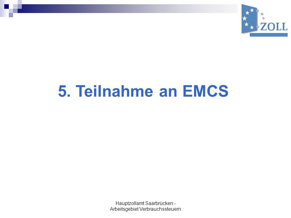 Hauptzollamt Saarbrücken - Arbeitsgebiet Verbrauchssteuern 5. Teilnahme an EMCS