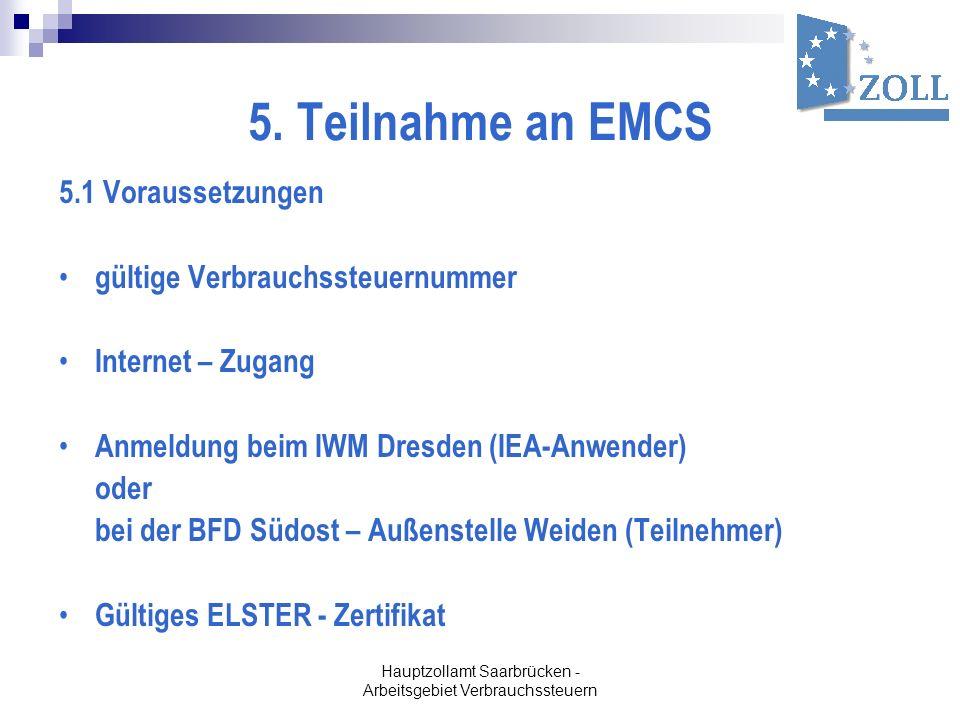 Hauptzollamt Saarbrücken - Arbeitsgebiet Verbrauchssteuern 5. Teilnahme an EMCS 5.1 Voraussetzungen gültige Verbrauchssteuernummer Internet – Zugang A