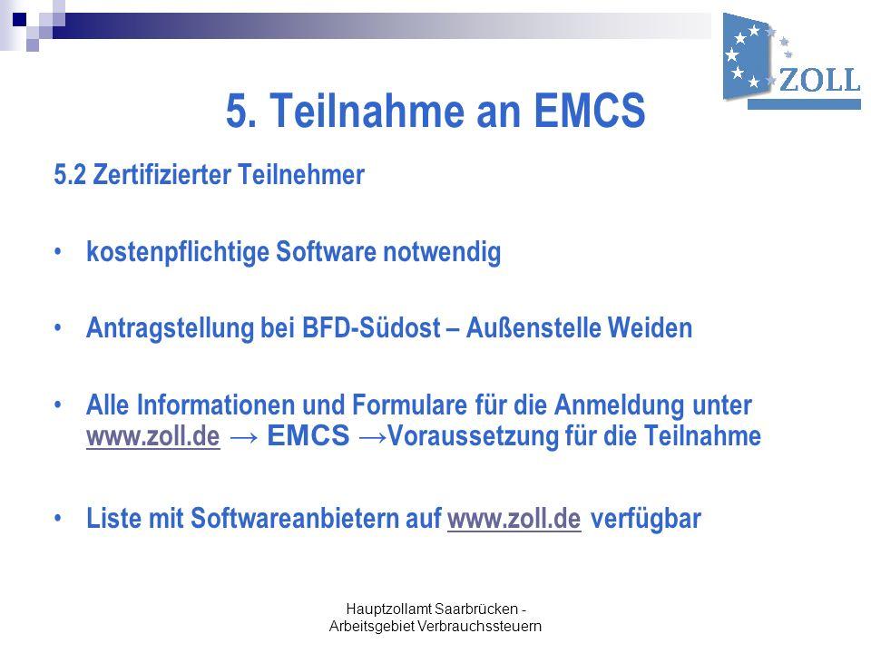 Hauptzollamt Saarbrücken - Arbeitsgebiet Verbrauchssteuern 5. Teilnahme an EMCS 5.2 Zertifizierter Teilnehmer kostenpflichtige Software notwendig Antr