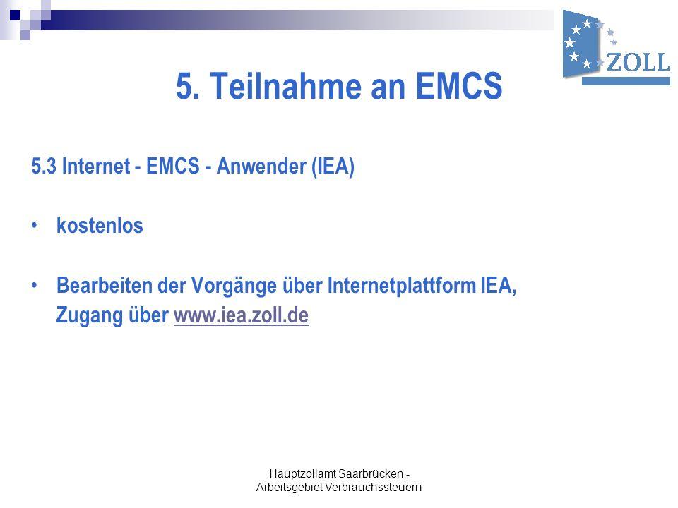 Hauptzollamt Saarbrücken - Arbeitsgebiet Verbrauchssteuern 5. Teilnahme an EMCS 5.3 Internet - EMCS - Anwender (IEA) kostenlos Bearbeiten der Vorgänge