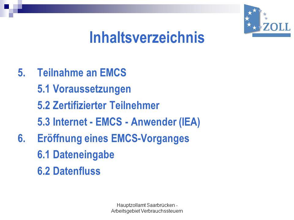 Hauptzollamt Saarbrücken - Arbeitsgebiet Verbrauchssteuern Inhaltsverzeichnis 5.Teilnahme an EMCS 5.1 Voraussetzungen 5.2 Zertifizierter Teilnehmer 5.
