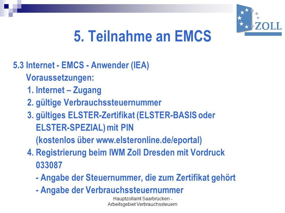 Hauptzollamt Saarbrücken - Arbeitsgebiet Verbrauchssteuern 5. Teilnahme an EMCS 5.3 Internet - EMCS - Anwender (IEA) Voraussetzungen: 1. Internet – Zu