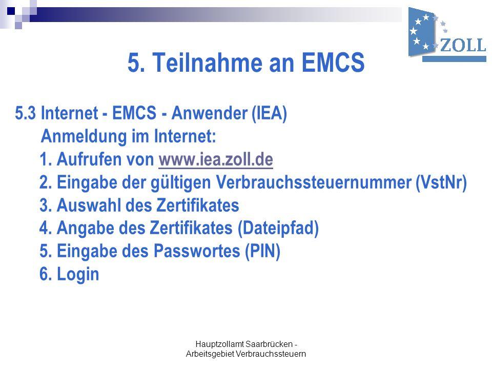 5. Teilnahme an EMCS 5.3 Internet - EMCS - Anwender (IEA) Anmeldung im Internet: 1. Aufrufen von www.iea.zoll.dewww.iea.zoll.de 2. Eingabe der gültige